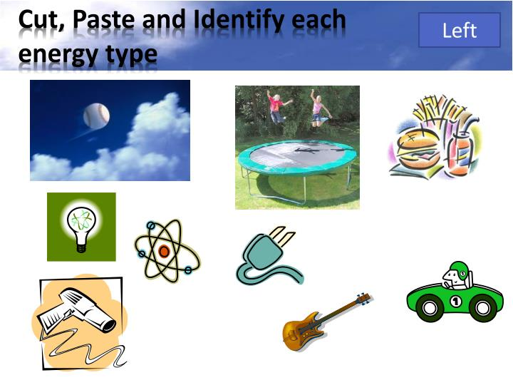 Cut, Paste and Identify each               energy type
