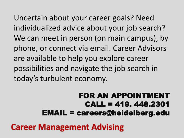Uncertain about your career goals? Need individualized advice about your job search? We can meet in person (on main campus), by phone, or connect via email.