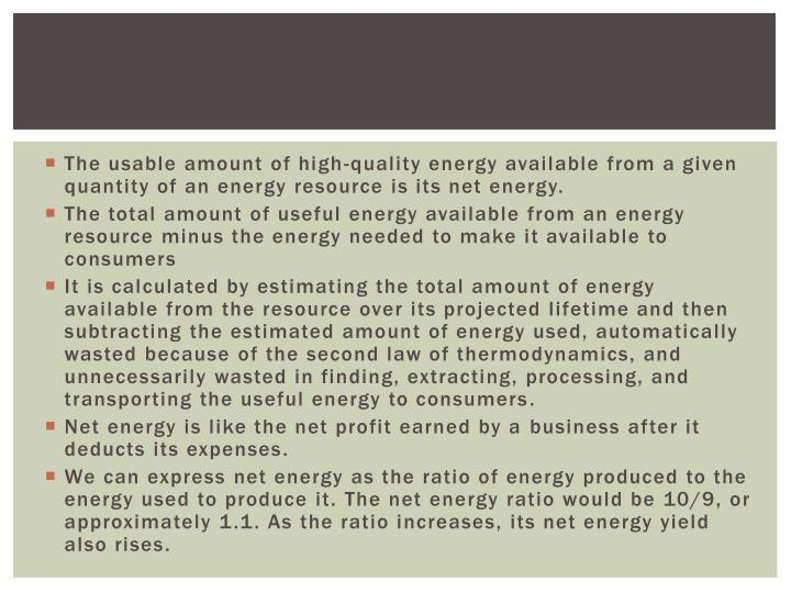 The usable amount of high-quality energy available from a given quantity of an energy resource is its net energy.
