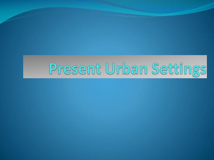 Present Urban Settings