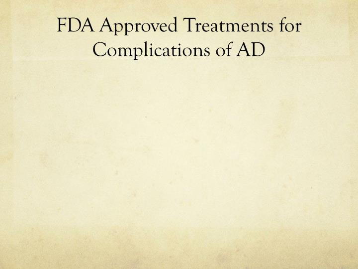 FDA Approved Treatments for Complications of AD