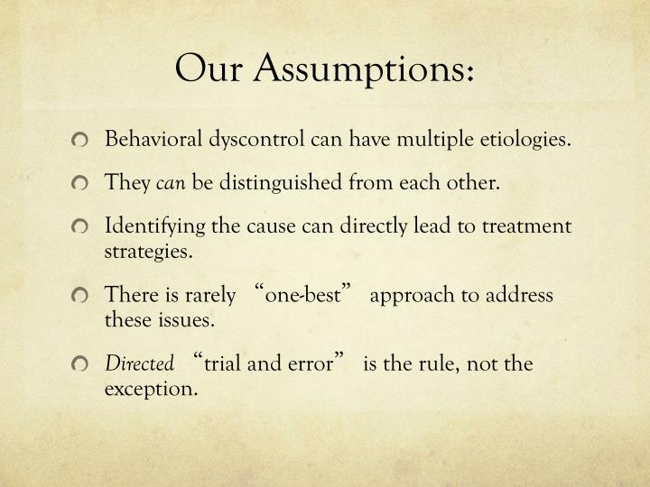 Our Assumptions: