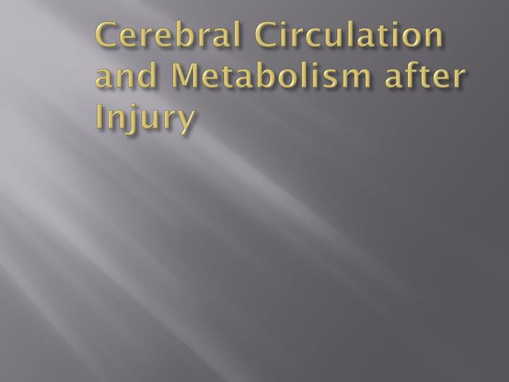 Cerebral Circulation and Metabolism after Injury