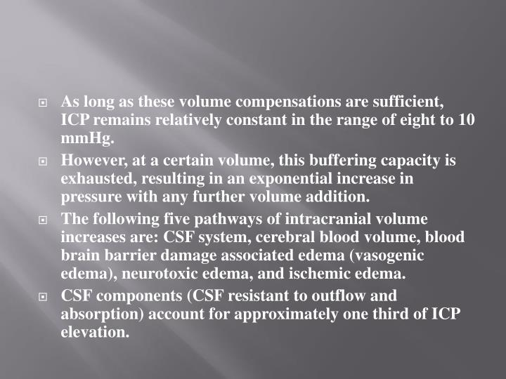 As long as these volume compensations are sufficient, ICP remains relatively constant in the range of eight to 10 mmHg.