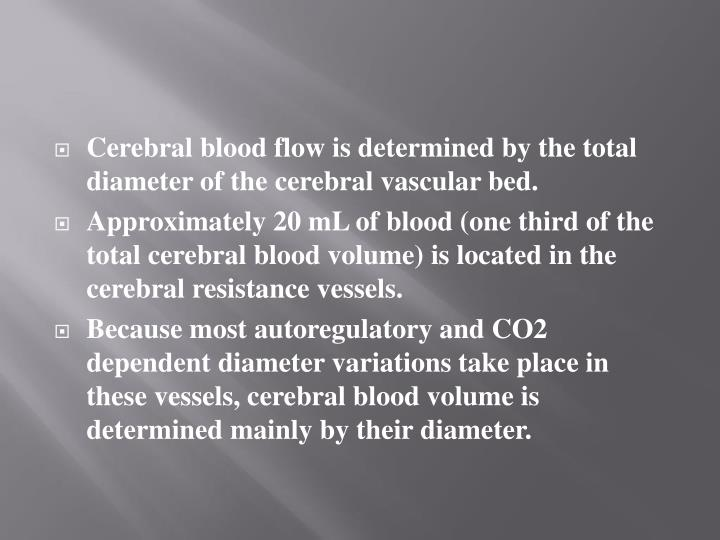 Cerebral blood flow is determined by the total diameter of the cerebral vascular bed.