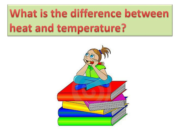 What is the difference between heat and temperature?