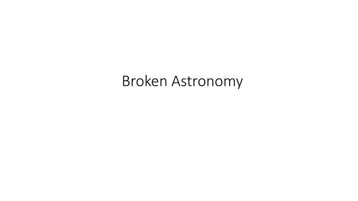 Broken Astronomy