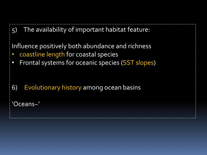 5)     The availability of important habitat feature: