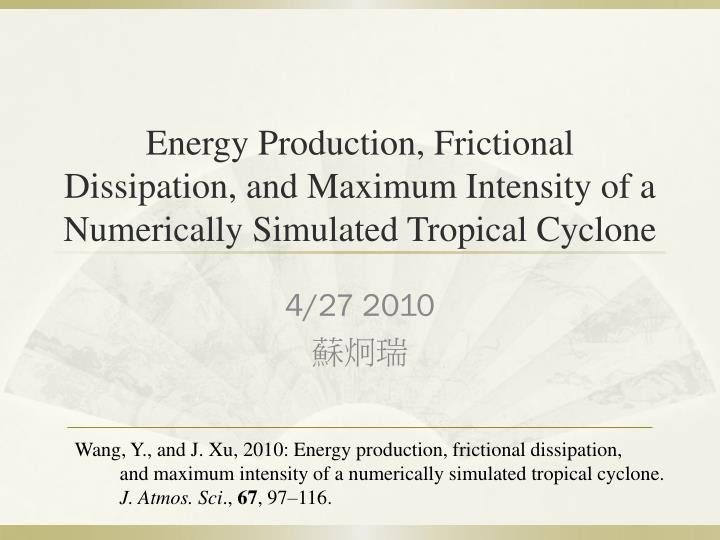Energy Production, Frictional Dissipation, and Maximum Intensity of a