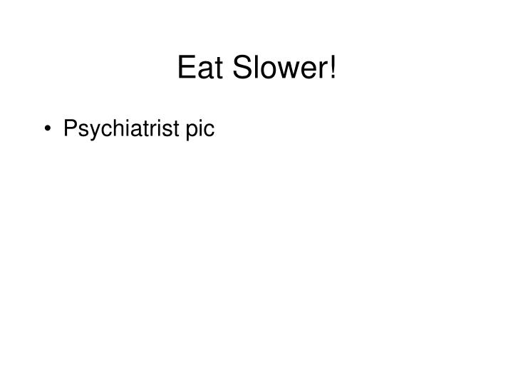 Eat slower