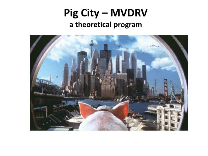 Pig city mvdrv a theoretical program