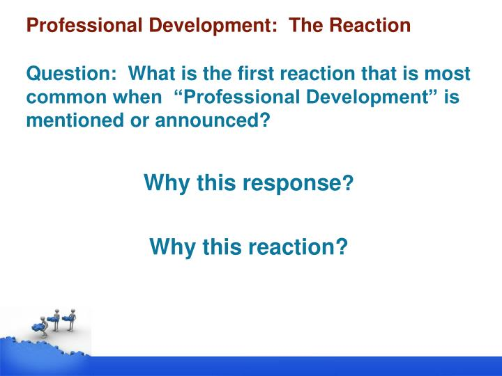Professional development the reaction