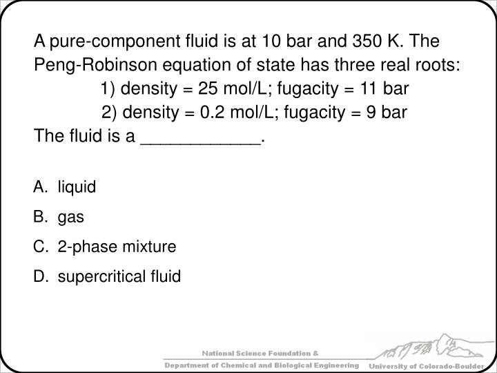 A pure-component fluid is at 10 bar and 350 K. The
