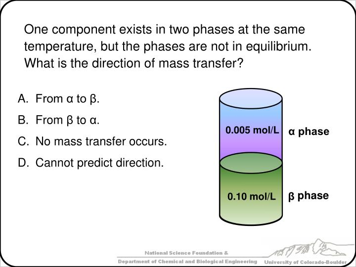 One component exists in two phases at the same temperature, but the phases are not in equilibrium.  What is the direction of mass transfer?