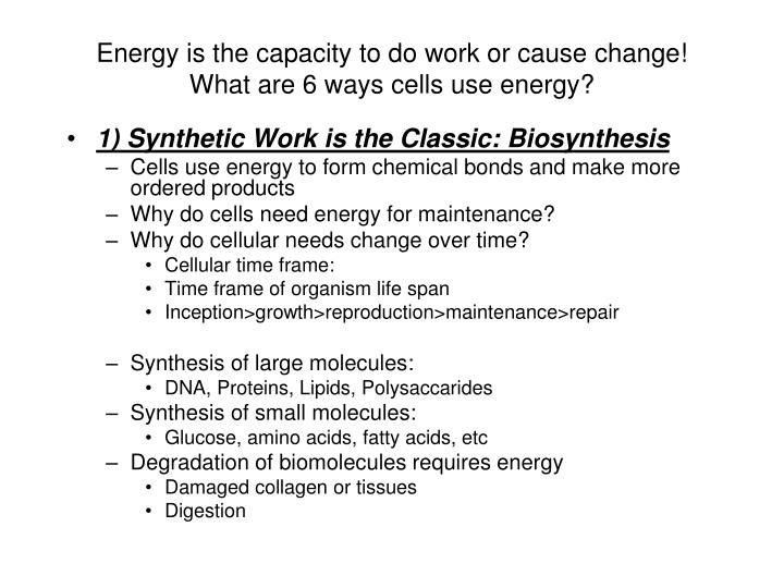 Energy is the capacity to do work or cause change what are 6 ways cells use energy