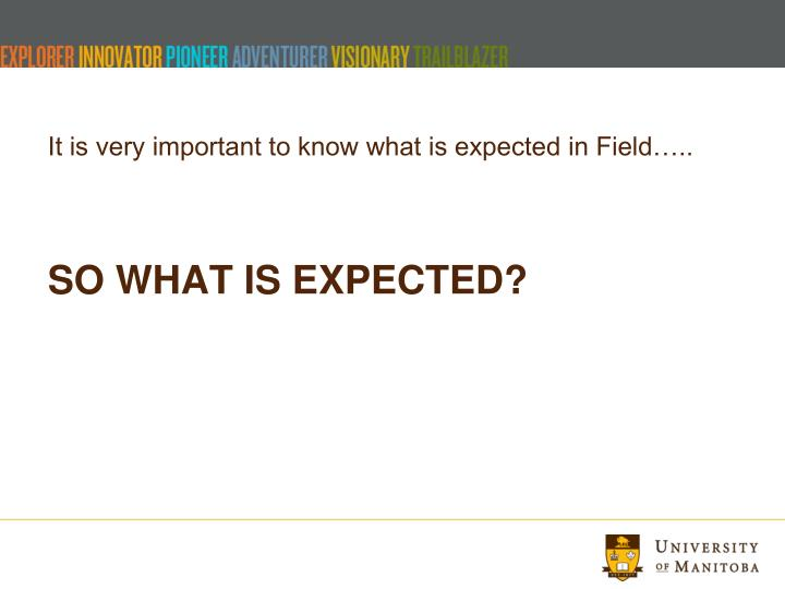 It is very important to know what is expected in Field…..