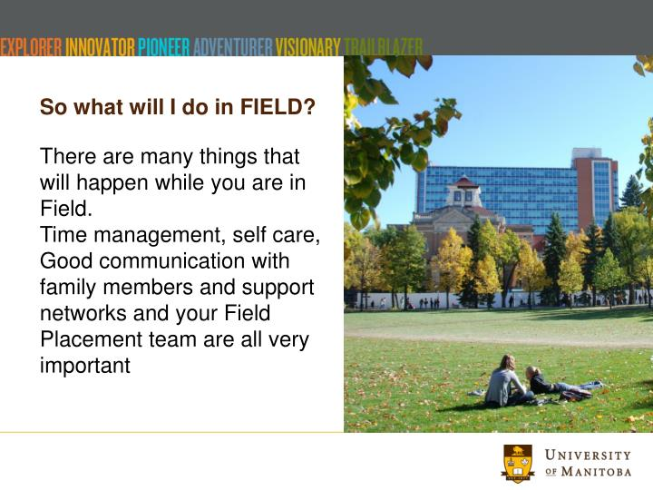 So what will I do in FIELD?