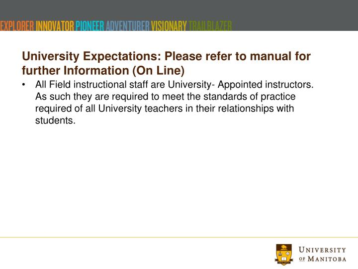 University Expectations: Please refer to manual for further Information (On Line)