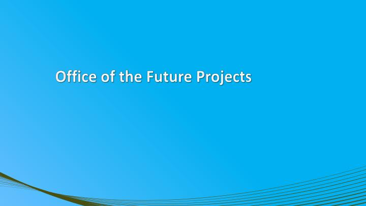 Office of the Future Projects