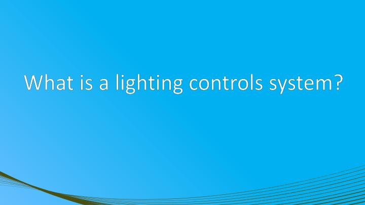 What is a lighting controls system