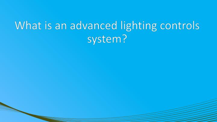 What is an advanced lighting controls system?