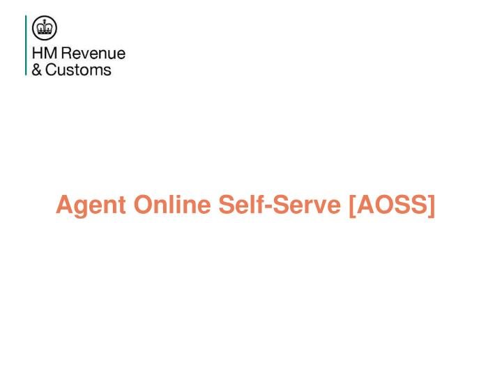 Agent Online Self-Serve [AOSS]