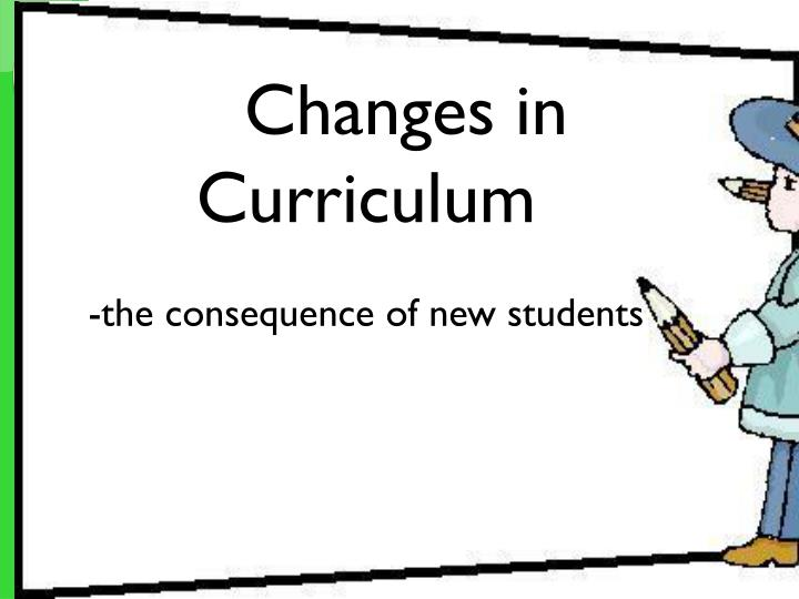 Changes in Curriculum