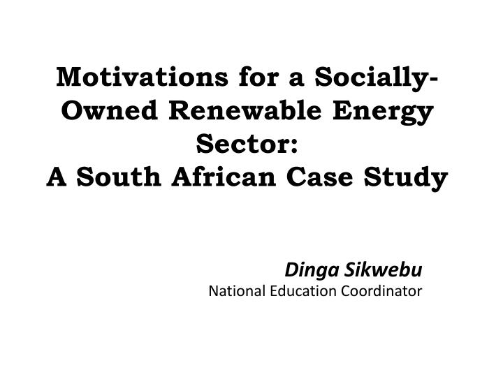 Motivations for a socially owned renewable energy sector a south african case study