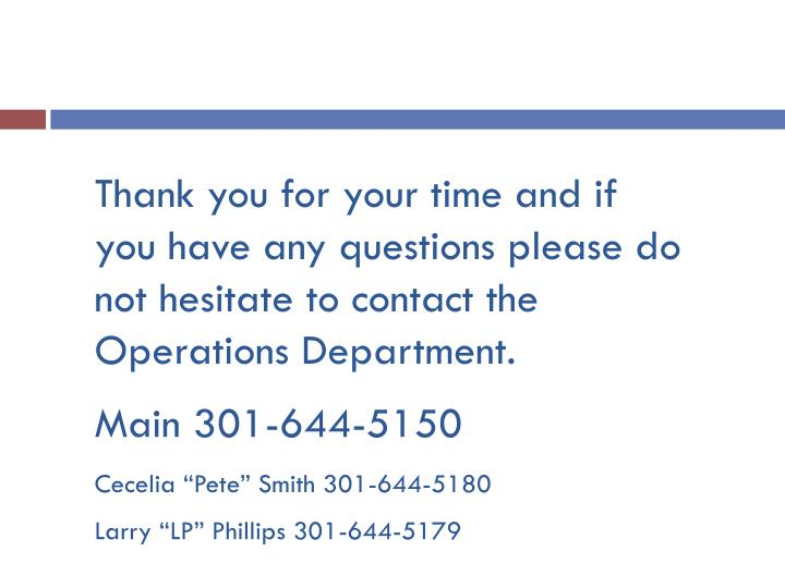 Thank you for your time and if you have any questions please do not hesitate to contact the Operations Department.