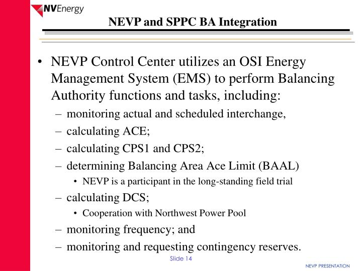 NEVP Control Center utilizes an OSI Energy Management System (EMS) to perform Balancing Authority functions and tasks, including: