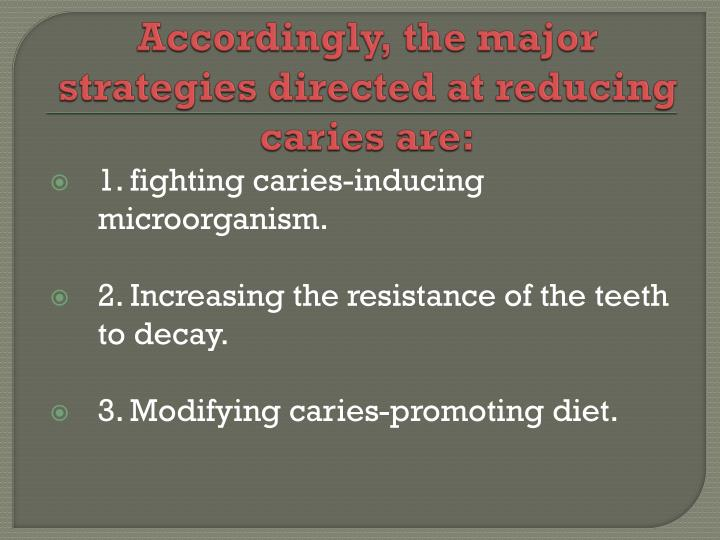 Accordingly, the major strategies directed at reducing caries are: