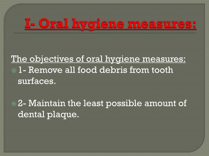 I- Oral hygiene measures: