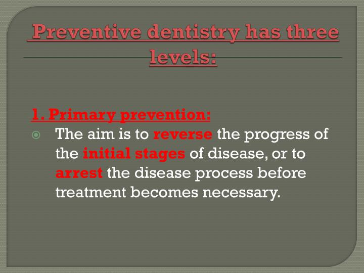 Preventive dentistry has three levels: