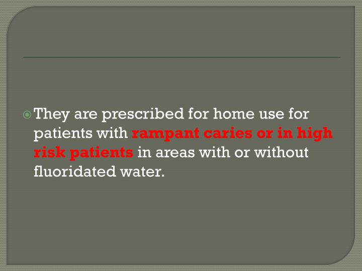 They are prescribed for home use for patients with