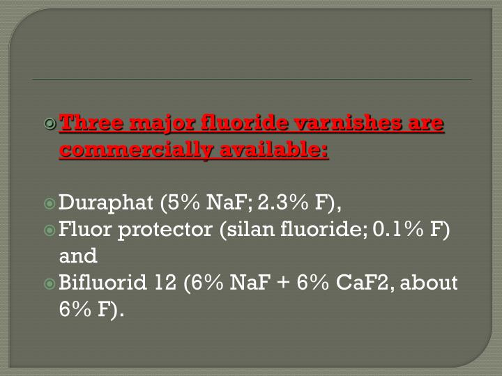 Three major fluoride varnishes are commercially available: