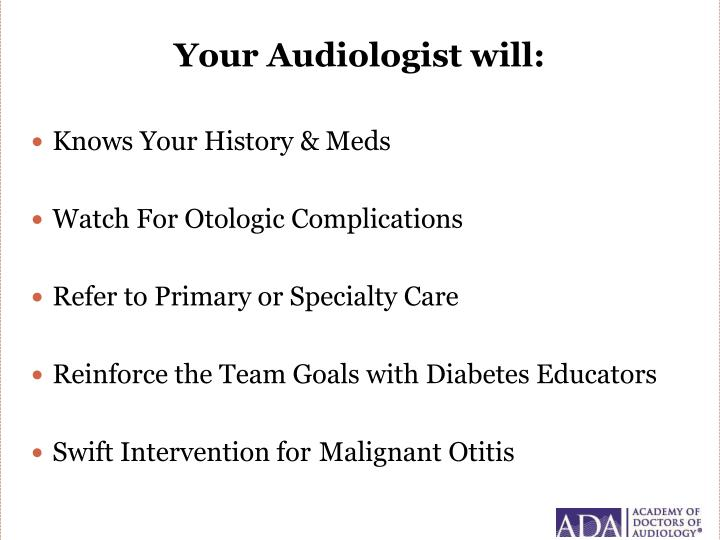 Your Audiologist will: