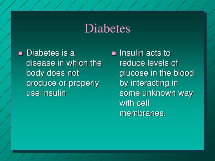 Diabetes is a disease in which the body does not produce or properly use insulin