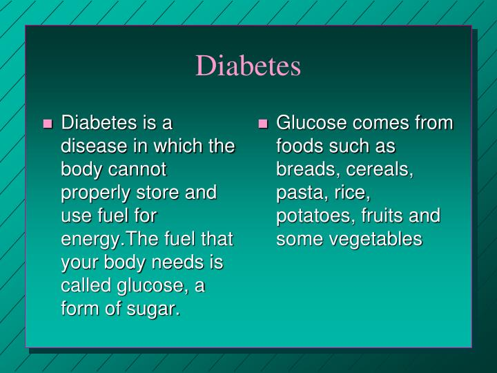 Diabetes is a disease in which the body cannot properly store and use fuel for energy.The fuel that your body needs is called glucose, a form of sugar.