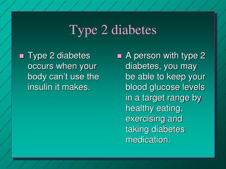 Type 2 diabetes occurs when your body can't use the insulin it makes.
