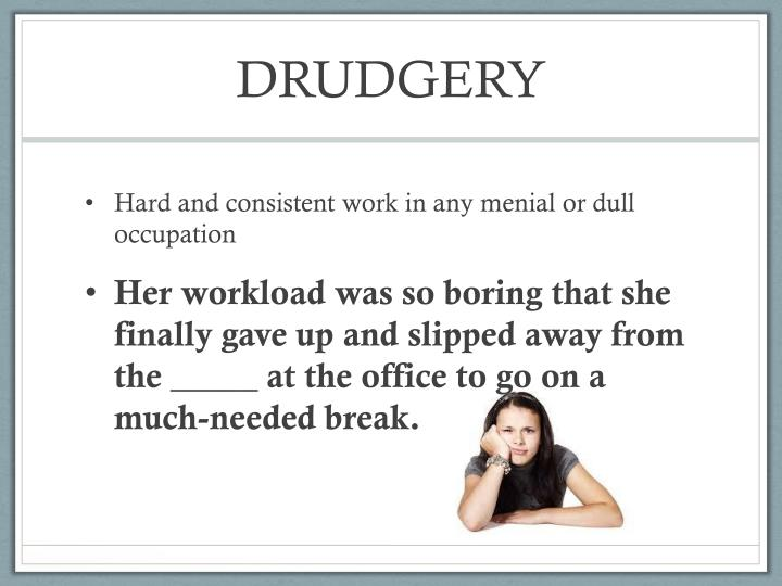 DRUDGERY