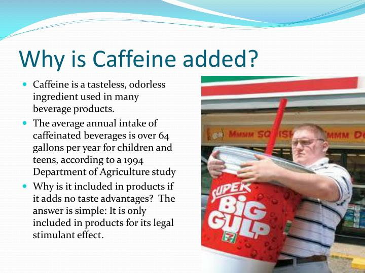 Why is Caffeine added?