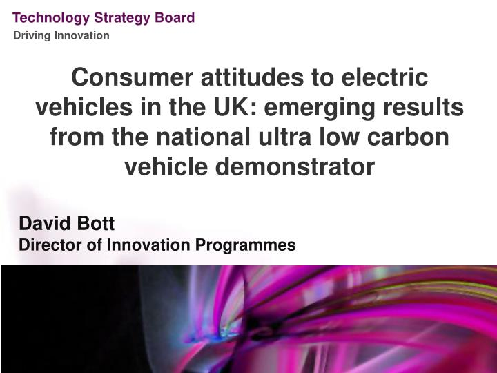 Consumer attitudes to electric vehicles in the UK: emerging results from the national ultra low car...