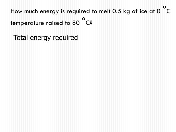 How much energy is required to melt 0.5 kg of ice at 0