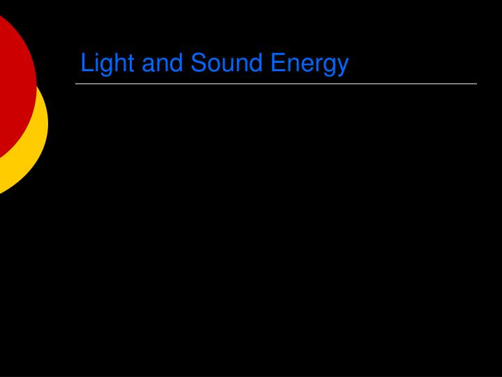 Light and Sound Energy