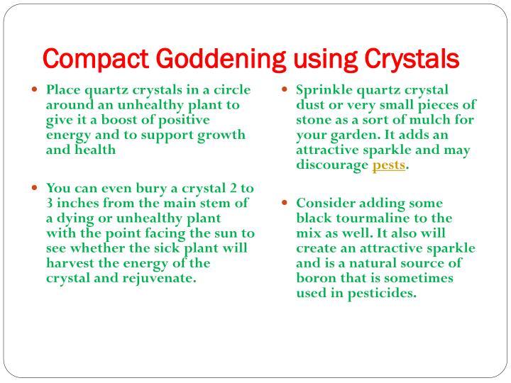 Compact Goddening using Crystals