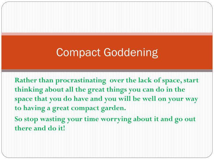 Compact Goddening