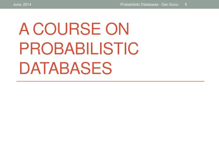 a course on probabilistic databases