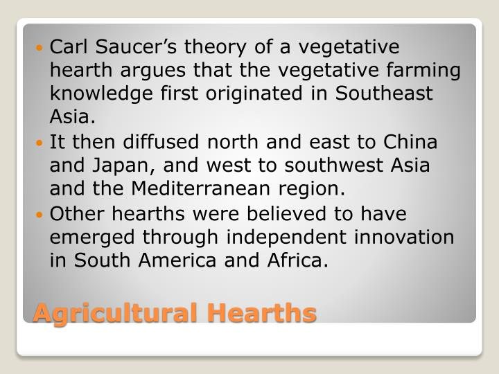 Carl Saucer's theory of a vegetative hearth argues that the vegetative farming knowledge first originated in Southeast Asia.