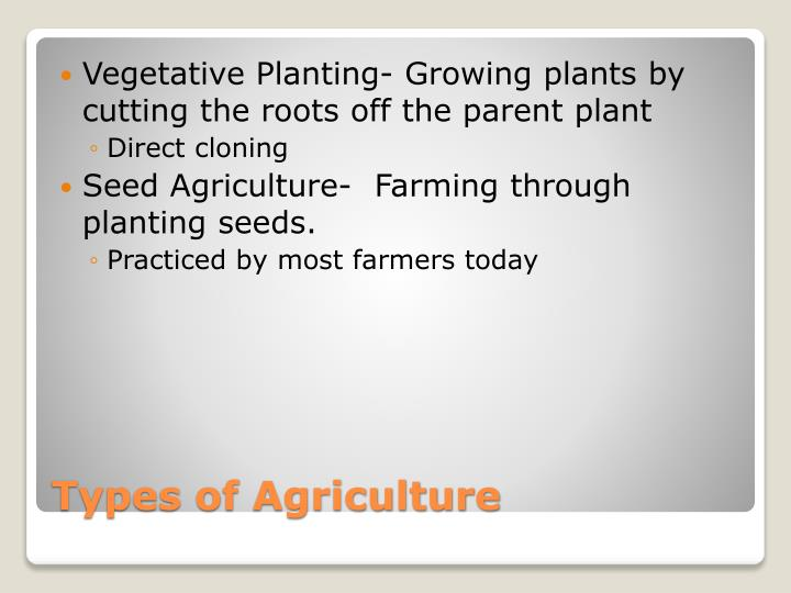 Vegetative Planting- Growing plants by cutting the roots off the parent plant