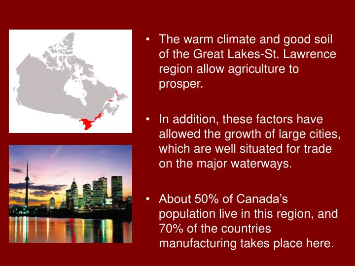 The warm climate and good soil of the Great Lakes-St. Lawrence region allow agriculture to prosper.